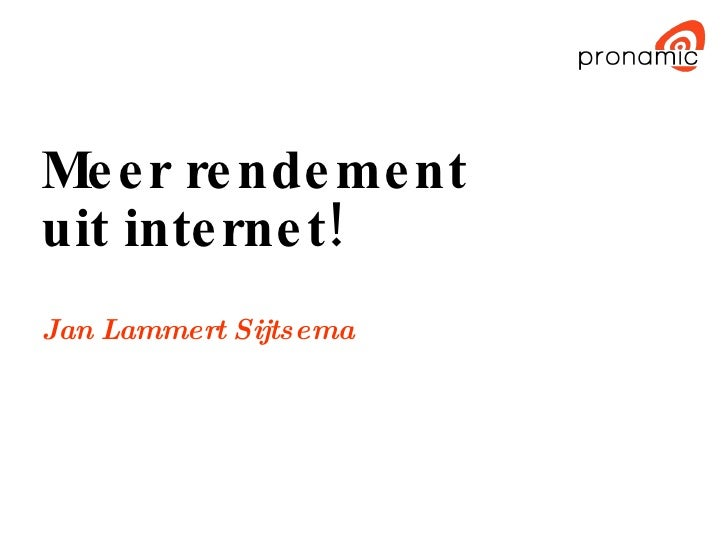 Meer rendement  uit internet! Jan Lammert Sijtsema
