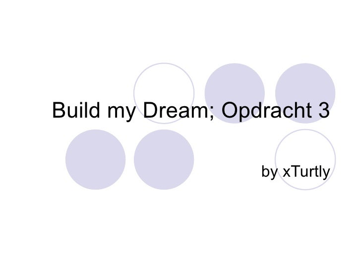 Build my Dream; Opdracht 3 by xTurtly