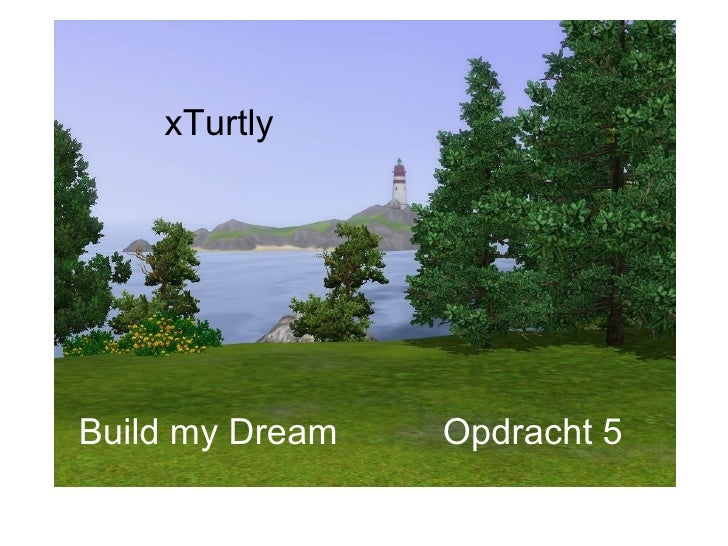 Build my Dream Opdracht 5 xTurtly