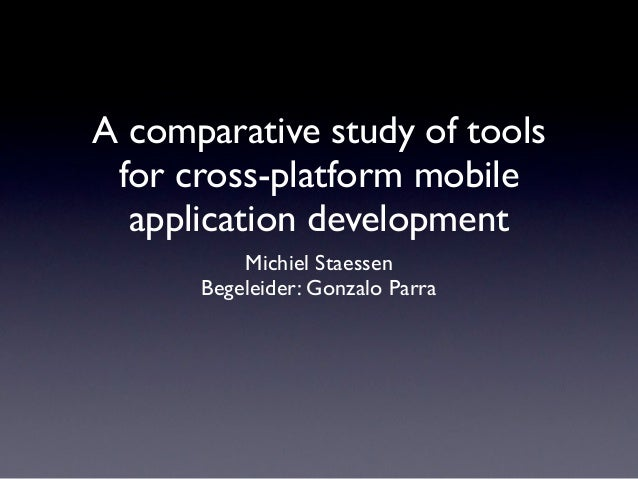 A comparative study of tools for cross-platform mobile  application development          Michiel Staessen      Begeleider:...