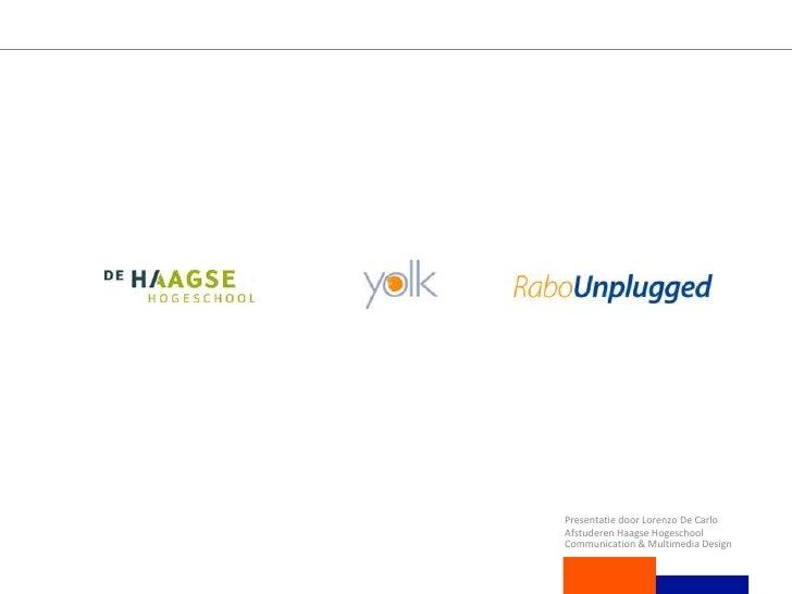 Presentatie door Lorenzo De Carlo<br />Afstuderen Haagse Hogeschool Communication & Multimedia Design<br />