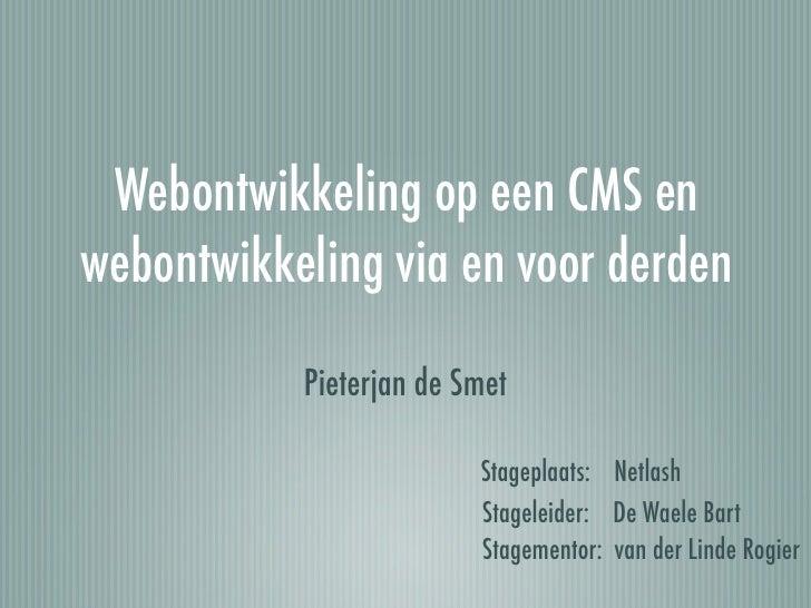Webontwikkeling op een CMS en webontwikkeling via en voor derden             Pieterjan de Smet                           S...