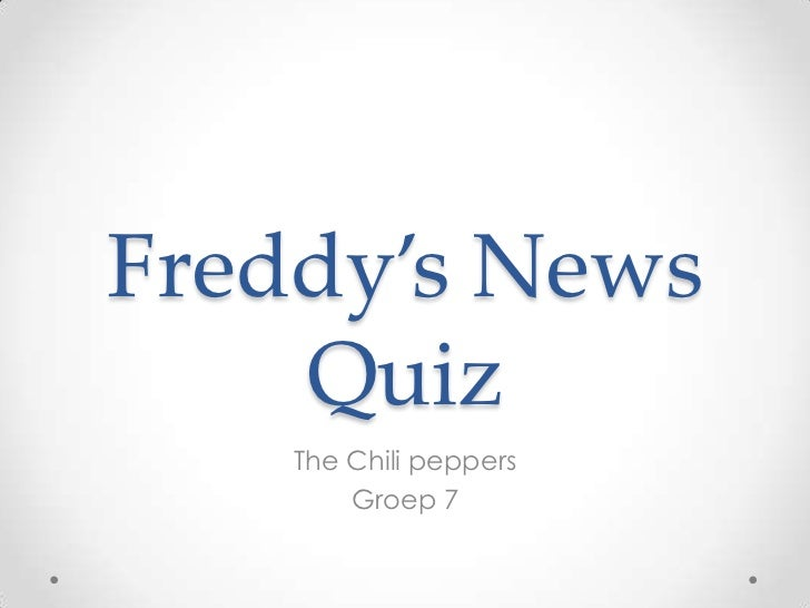 Freddy's News Quiz<br />The Chili peppers<br />Groep 7<br />