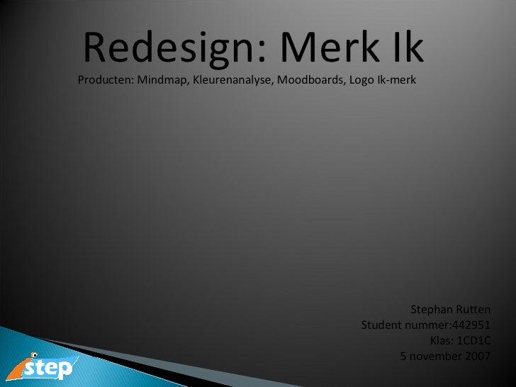 Producten: Mindmap, Kleurenanalyse, Moodboards, Logo Ik-merk Stephan Rutten Student nummer:442951 Klas: 1CD1C 5 november 2...