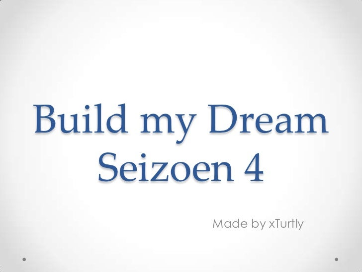 Build my Dream   Seizoen 4        Made by xTurtly