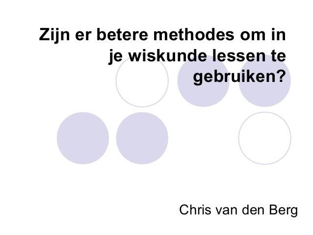Zijn er betere methodes om in         je wiskunde lessen te                   gebruiken?                Chris van den Berg