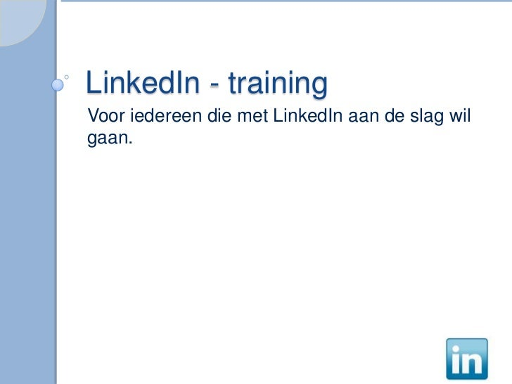 LinkedIn - trainingVoor iedereen die met LinkedIn aan de slag wilgaan.
