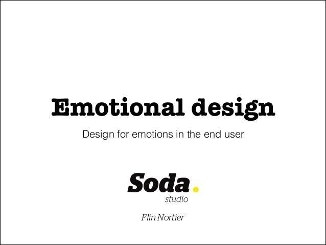Emotional design Design for emotions in the end user  Flin Nortier