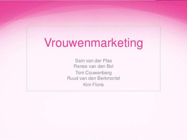 Vrouwenmarketing Sam van der Plas Renee van den Bol Tom Couwenberg Ruud van den Berkmortel Kim Floris