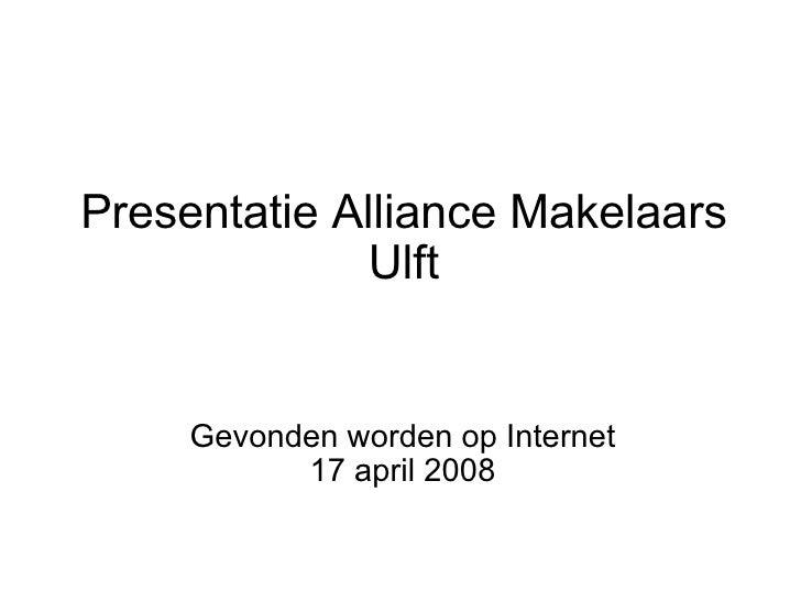 Presentatie Alliance Makelaars Ulft Gevonden worden op Internet 17 april 2008