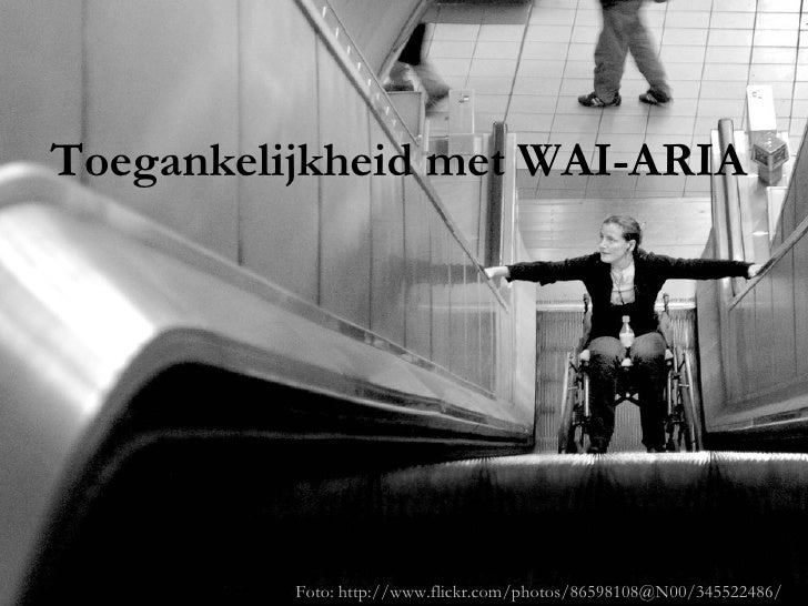 Toegankelijkheid met WAI-ARIA               Foto: http://www.flickr.com/photos/86598108@N00/345522486/