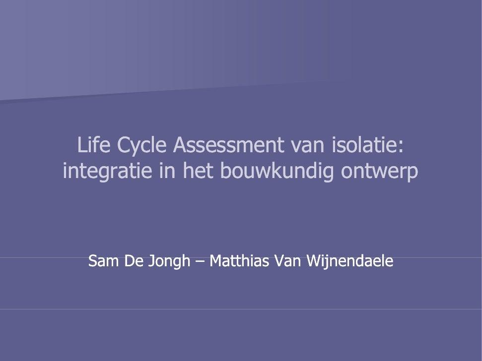 Life Cycle Assessment van isolatie:         y                   isolatie: integratie in het bouwkundig ontwerp      Sam De...