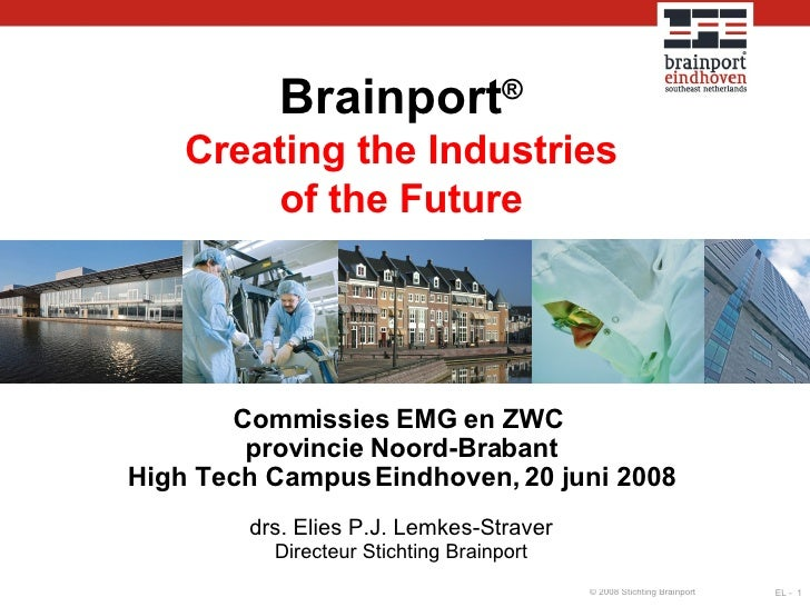 Brainport ® Creating the Industries of the Future Commissies EMG en ZWC  provincie Noord-Brabant High Tech Campus Eindhove...
