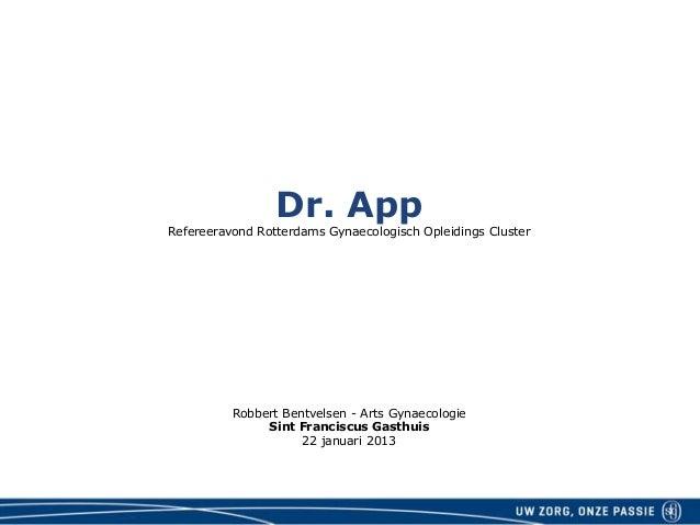 Pagina 1                 Dr. AppRefereeravond Rotterdams Gynaecologisch Opleidings Cluster          Robbert Bentvelsen - A...