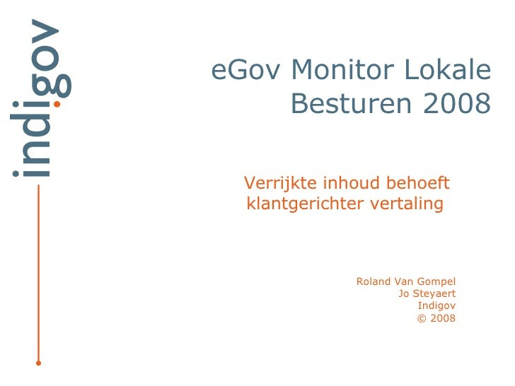 Verrijkte inhoud behoeft  klantgerichter vertaling  Roland Van Gompel Jo Steyaert Indigov   ©  2008 eGov Monitor Lokale Be...
