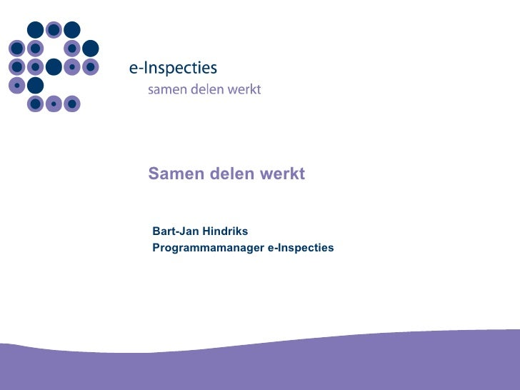 Samen delen werkt Bart-Jan Hindriks Programmamanager e-Inspecties
