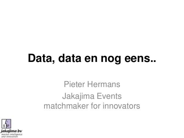 Data, data en nog eens..      Pieter Hermans      Jakajima Events  matchmaker for innovators