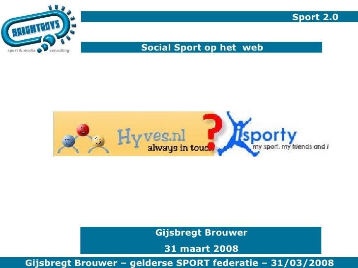 Sport 2.0 Social Sport op het  web Gijsbregt Brouwer 31 maart 2008
