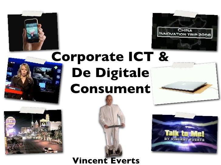 Corporate ICT &   De Digitale   Consument       Vincent Everts