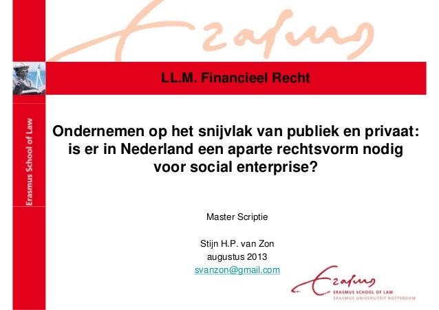 Is er in Nederland een rechtsvorm nodig voor social enterprise? - Presentatie - Stijn van Zon (2013)