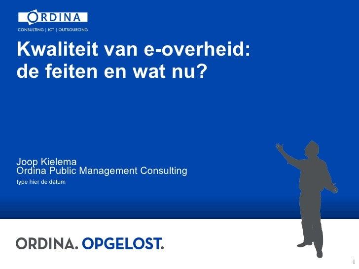 Kwaliteit van e-overheid:  de feiten en wat nu? Joop Kielema  Ordina Public Management Consulting