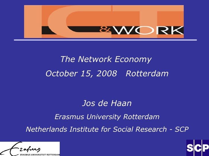 The Network Economy October 15, 2008  Rotterdam Jos de Haan Erasmus University Rotterdam Netherlands Institute for Social ...