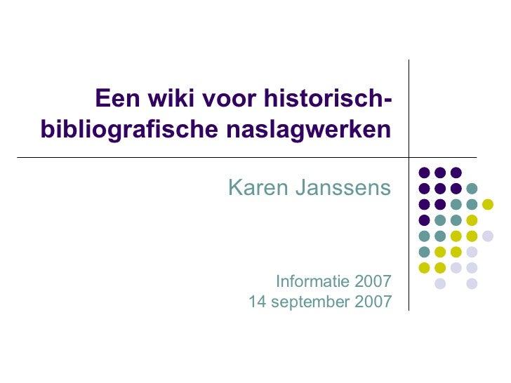 Een wiki voor historisch-bibliografische naslagwerken Karen Janssens Informatie 2007 14 september 2007