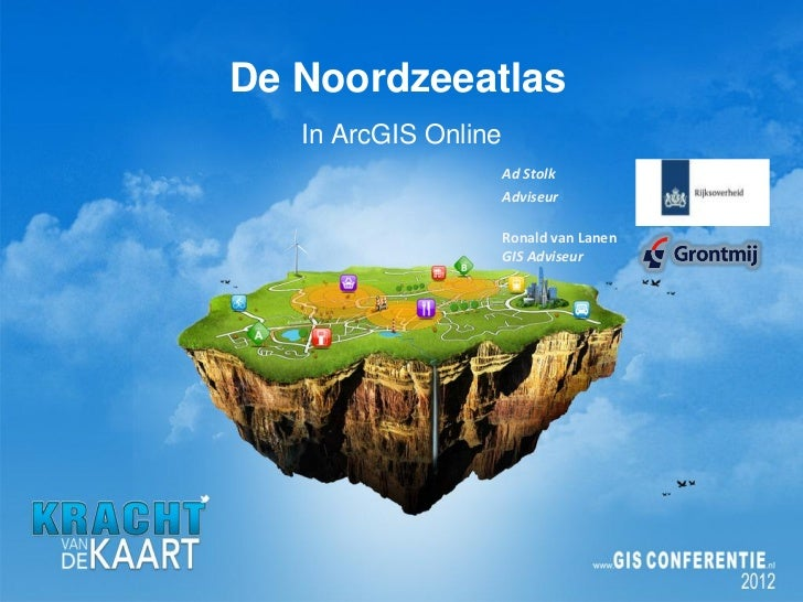 De Noordzeeatlas   In ArcGIS Online                      Ad Stolk                      Adviseur                      Ronal...