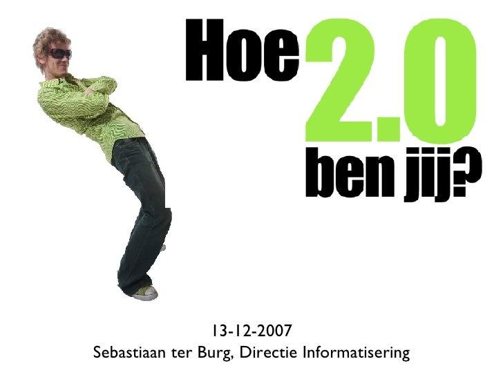 <ul><li>13-12-2007 </li></ul><ul><li>Sebastiaan ter Burg, Directie Informatisering </li></ul>