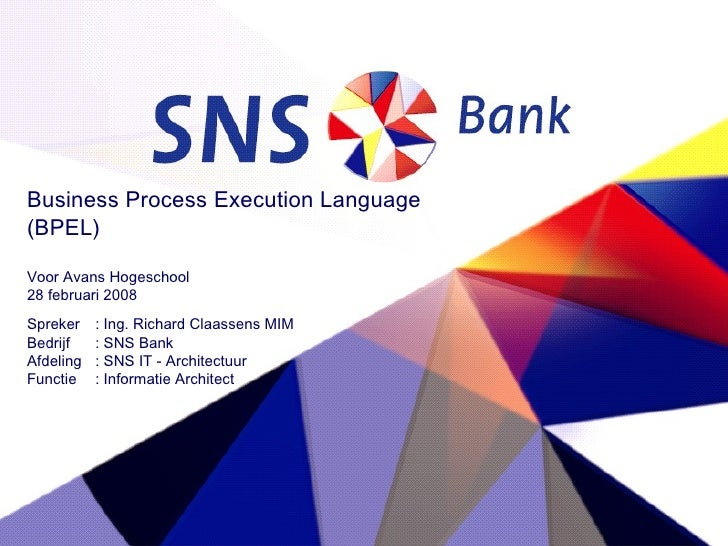 Business Process Execution Language (BPEL) Voor Avans Hogeschool 28 februari 2008 Spreker : Ing. Richard Claassens MIM Bed...