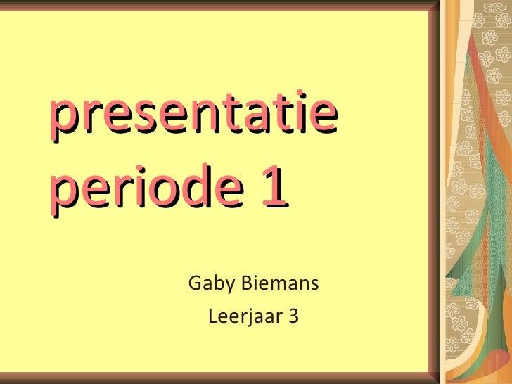 presentatie periode 1 Gaby Biemans Leerjaar 3