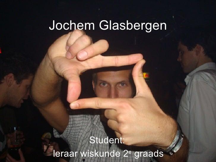 Jochem Glasbergen Student: leraar wiskunde 2 e  graads