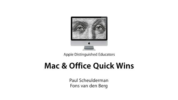 Mac & Office Quick Wins       Paul Scheulderman       Fons van den Berg