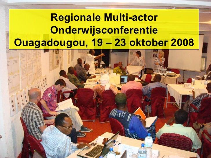 Regionale Multi-actor Onderwijsconferentie Ouagadougou, 19 – 23 oktober 2008