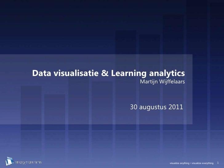 Data visualisatie & Learning analyticsMartijn Wijffelaars<br />30 augustus 2011<br />