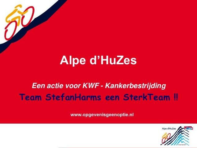 Alpe d'HuZes Een actie voor KWF - Kankerbestrijding Team StefanHarms een SterkTeam !!
