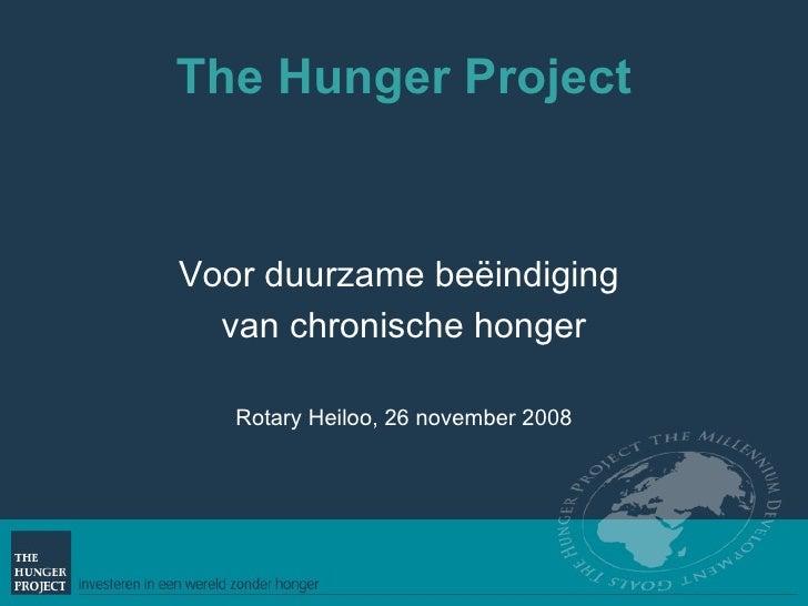 The Hunger Project Voor duurzame beëindiging  van chronische honger Rotary Heiloo, 26 november 2008
