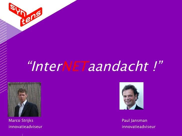 """"""" Inter NET aandacht !"""" Marco Strijks innovatieadviseur Paul Jansman innovatieadviseur"""