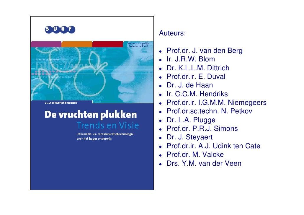 Auteurs:  !   Prof.dr. J. van den Berg !   Ir. J.R.W. Blom !   Dr. K.L.L.M. Dittrich !   Prof.dr.ir. E. Duval !   Dr. J. d...