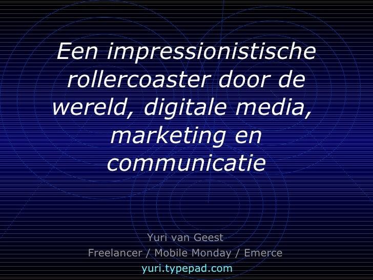 Presentatie Yuri van Geest - Trends, Digitale Media, Internet, Mobiel, Marketing en Communicatie