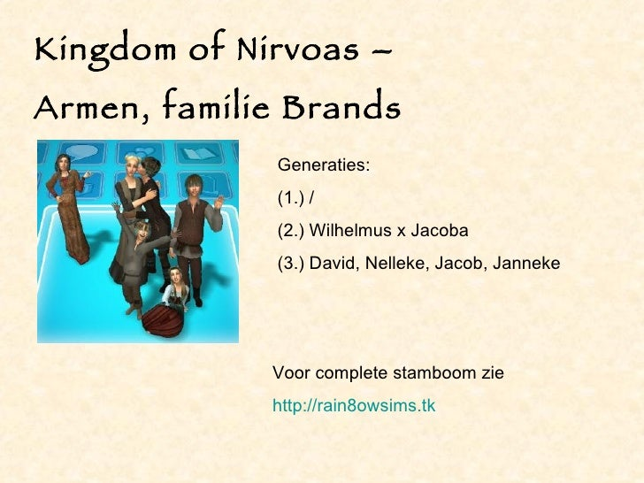 Kingdom of Nirvoas – Armen, familie Brands Generaties: (1.) / (2.) Wilhelmus x Jacoba (3.) David, Nelleke, Jacob, Janneke ...