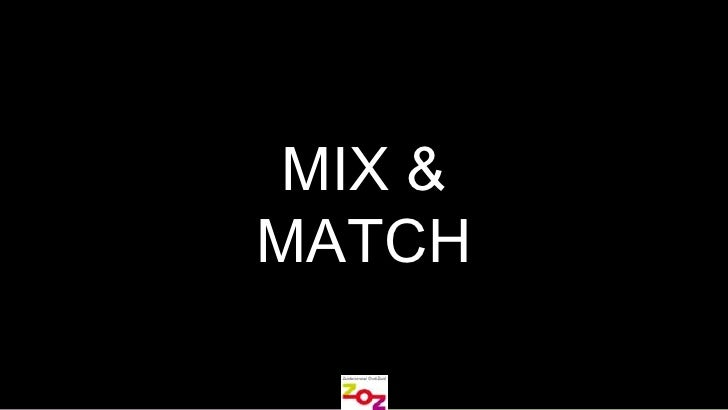 MIX &<br />MATCH<br />