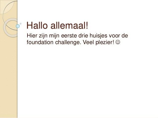Hallo allemaal! Hier zijn mijn eerste drie huisjes voor de foundation challenge. Veel plezier! 