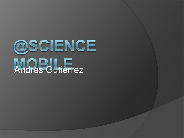 @Science Mobile<br />Andres Gutierrez<br />