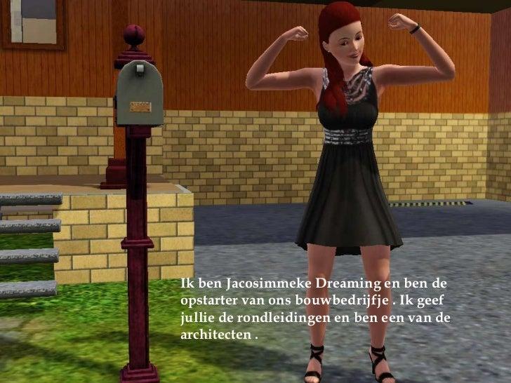Ik ben Jacosimmeke Dreaming en ben de opstarter van ons bouwbedrijfje . Ik geef jullie de rondleidingen en ben een van de ...