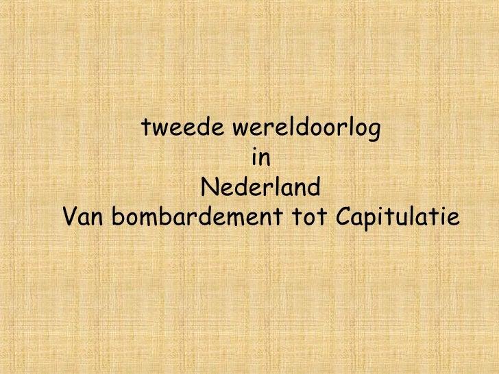 tweede wereldoorlog in Nederland Van bombardement tot Capitulatie
