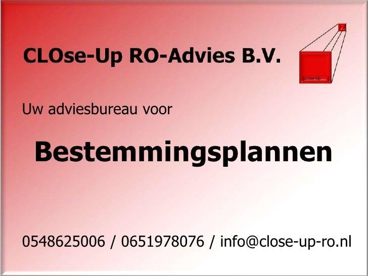 Uw adviesbureau voor<br />0548625006 / 0651978076 / info@close-up-ro.nl<br />Bestemmingsplannen<br />