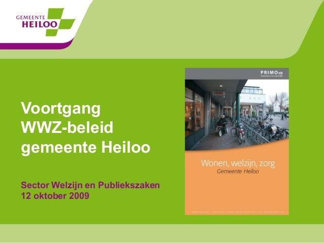 Sector Welzijn en Publiekszaken 12 oktober 2009 Voortgang WWZ-beleid gemeente Heiloo