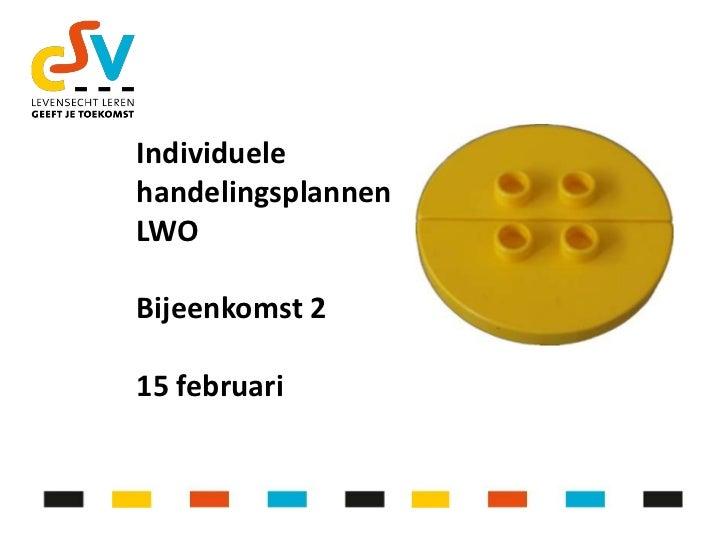 IndividuelehandelingsplannenLWOBijeenkomst 215 februari<br />