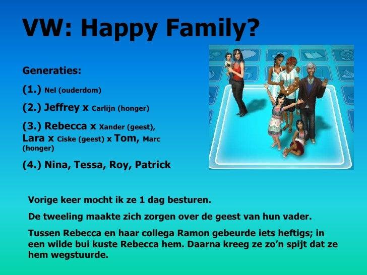 VW: Happy Family? Generaties: (1.) Nel (ouderdom) (2.) Jeffrey x Carlijn (honger) (3.) Rebecca x Xander (geest), Lara x Ci...